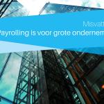 "Misvatting #4: ""Payrolling is alleen voor grote ondernemingen"""